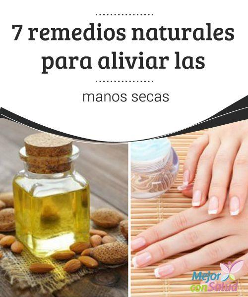 7 remedios naturales para aliviar las manos secas   Descubre los mejores remedios naturales para aliviar las manos secas y con imperfecciones. ¡No dejes de probarlos!