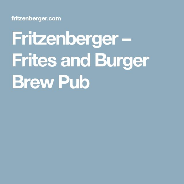 Fritzenberger – Frites and Burger Brew Pub