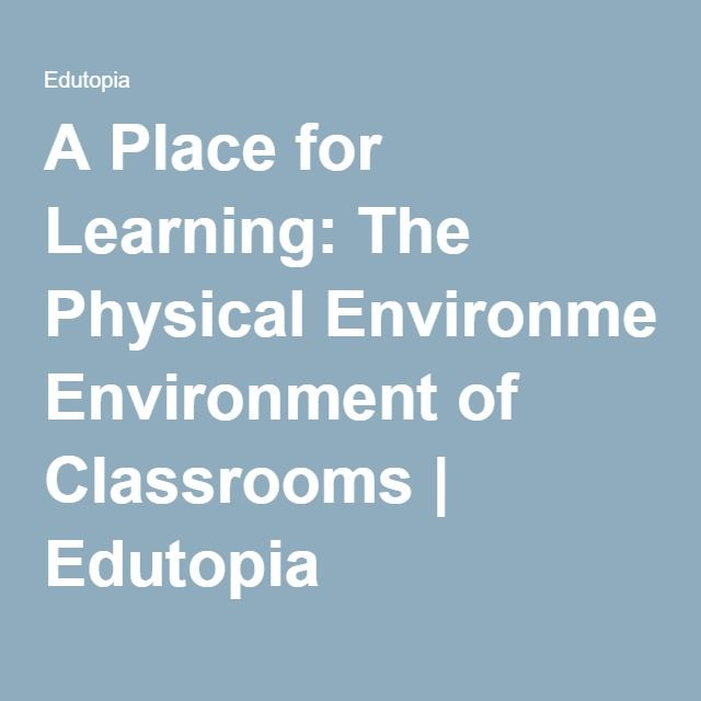 A Place for Learning: The Physical Environment of Classrooms | Edutopia