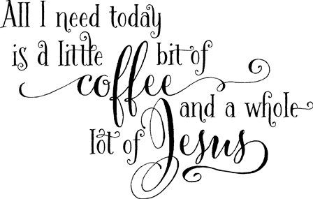 """""""All I need is a little bit of coffee and a whole lot of Jesus"""" funny vinyl wall decal for the coffee loving Christian"""