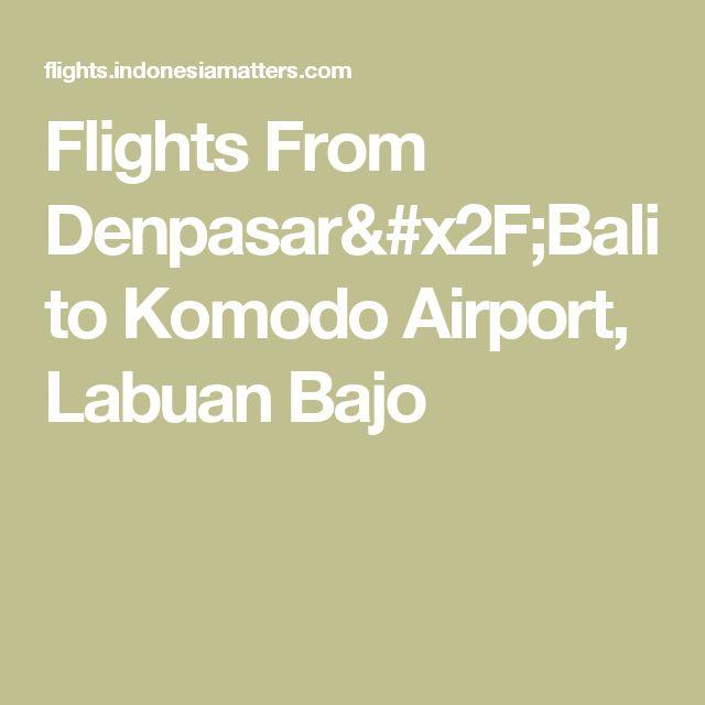 Flights From Denpasar/Bali to Komodo Airport, Labuan Bajo