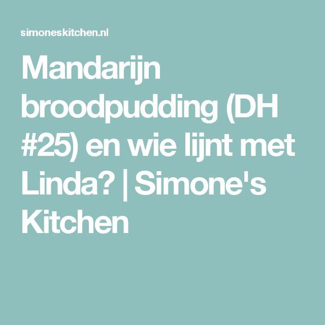 Mandarijn broodpudding (DH #25) en wie lijnt met Linda? | Simone's Kitchen