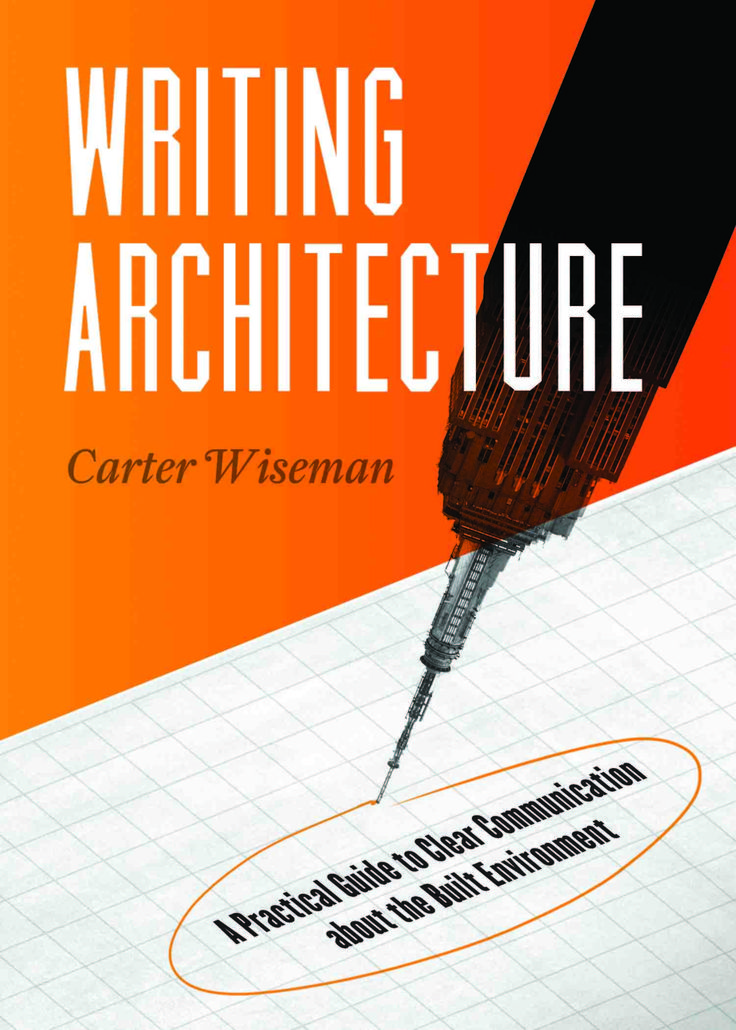 The following in an excerpt from Carter Wiseman's Writing Architecture: A Practical Guide to Clear Communication abou...