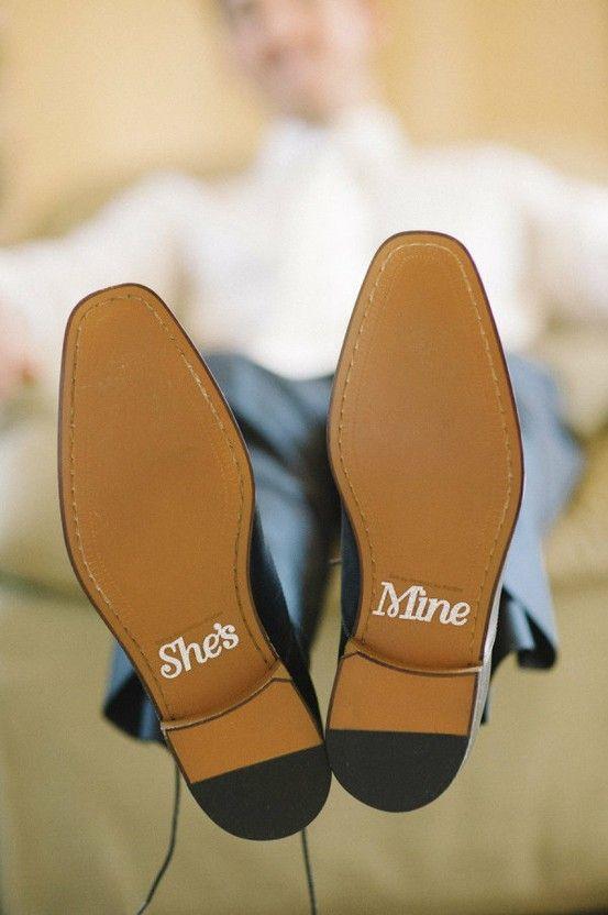 """bottom of groom's shoes: """"she's mine."""""""