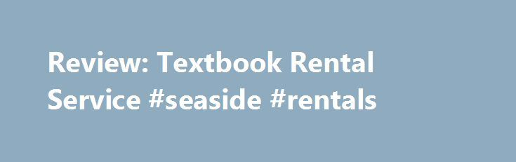 Review: Textbook Rental Service #seaside #rentals http://rental.remmont.com/review-textbook-rental-service-seaside-rentals/  #textbook rental sites # Review: Chegg.com Textbook Rental Service Does it bother you when you spend hundreds of dollars at the college bookstore on books for the semester? Does it bother you even more to find out that you get pennies back during the buyback period for what you paid so much for? Well if...