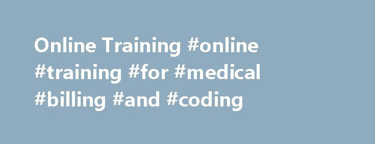 Online Training #online #training #for #medical #billing #and #coding http://montana.remmont.com/online-training-online-training-for-medical-billing-and-coding/  # Online Training The materials needed for the online classes will be e-mailed to the student on Monday. Students must return the answers to the assignments at the end of the chapter to the instructor the following Sunday. The next lesson will not be sent to the student until the instructor receives the assignment for the previous…