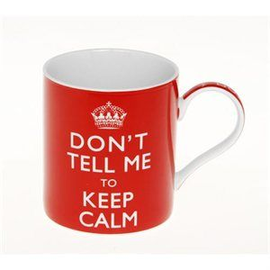 Don't Tell Me to Keep Calm Mug