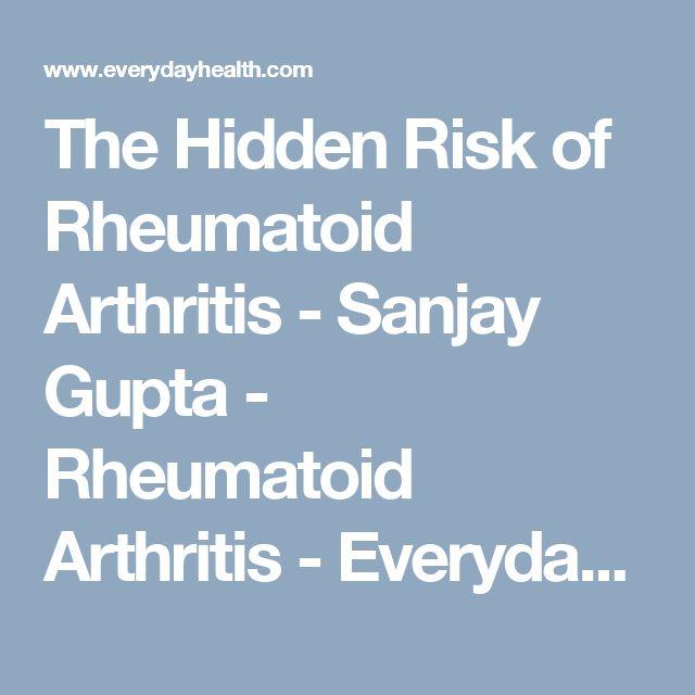 The Hidden Risk of Rheumatoid Arthritis - Sanjay Gupta - Rheumatoid Arthritis - Everyday Health