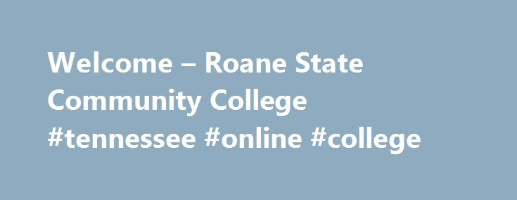 Welcome – Roane State Community College #tennessee #online #college http://riverside.remmont.com/welcome-roane-state-community-college-tennessee-online-college/  # Roane State Community College Roane State: a place for growth When I learned about the opportunity to travel to Barbados to do children s theatre with the performance group I was in, I knew it was time to cash in my Derek Jeter baseball cards to help raise money for the trip.I will never regret that decision. Samuel Guetterman…