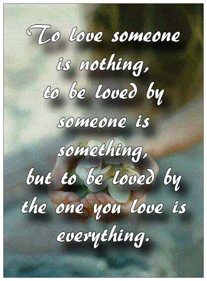 To love someone is nothing, to be loved by someone is something, but to be loved by the one you love is everything. #lovequotes