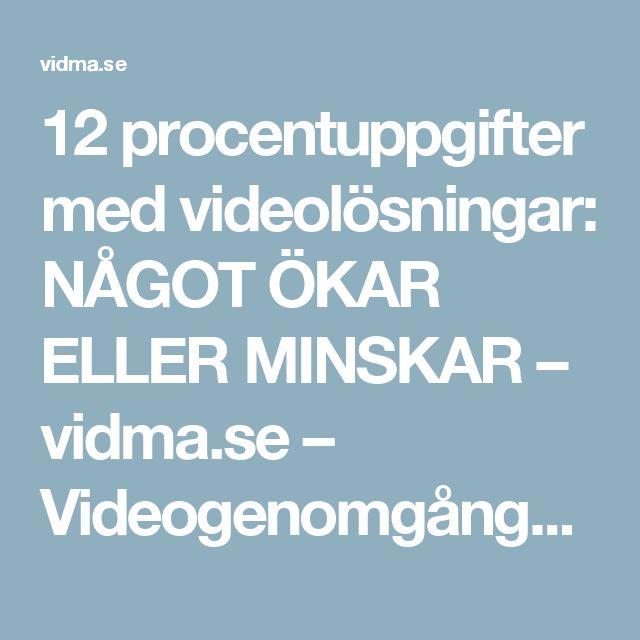 12 procentuppgifter med videolösningar: NÅGOT ÖKAR ELLER MINSKAR – vidma.se – Videogenomgångar i Matematik 1b, 2b och 3b