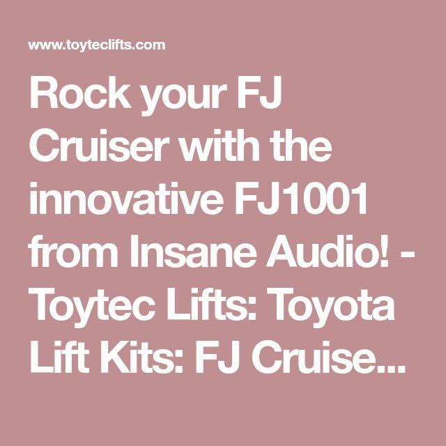 Rock your FJ Cruiser with the innovative FJ1001 from Insane Audio! - Toytec Lifts: Toyota Lift Kits: FJ Cruiser Lift Kits, Tacoma Lift Kits, Tundra Lift Kits, 4 Runner Lift Kits, Sequoia Lift Kits, Toyota Truck Lift Kits