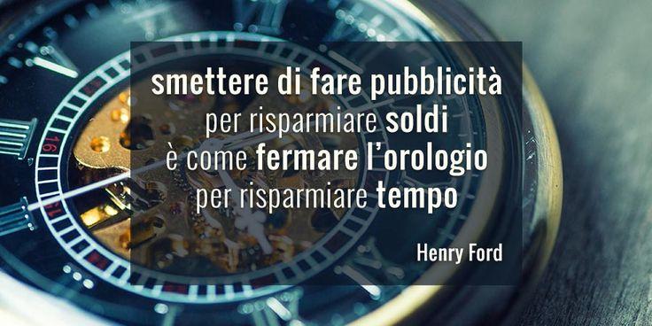 """Citazione Henry Ford: """"Smettere di fare pubblicità per risparmiare soldi è come fermare l'orologio per risparmiare tempo"""".  Raccolta citazioni by AT&ACME  #ateacme #frasicelebri #citazionicelebri"""