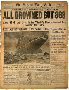 *THE BOSTON DAILY GLOBE~ Evening edition-7:30 o'clock: ALL DROWNED BUT 868. About 1232 lost Lives in the Titanic's ....