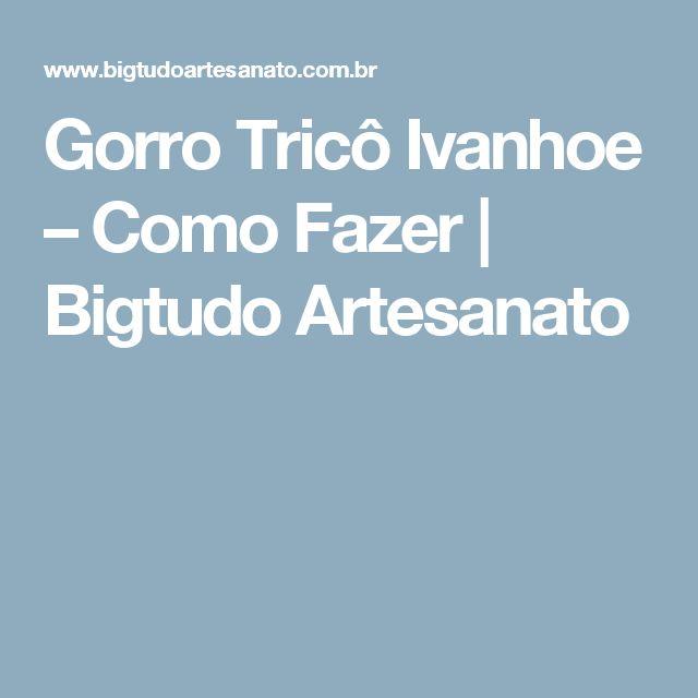 Gorro Tricô Ivanhoe – Como Fazer | Bigtudo Artesanato