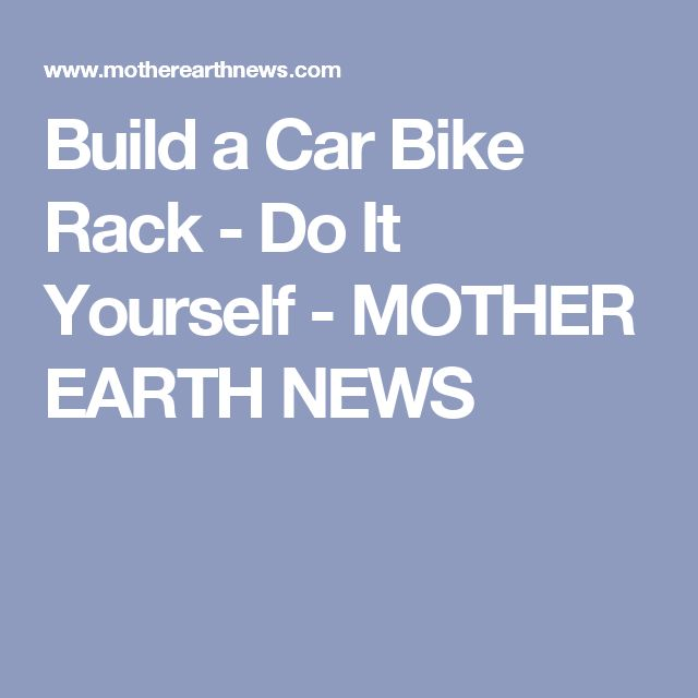 Build a Car Bike Rack - Do It Yourself - MOTHER EARTH NEWS