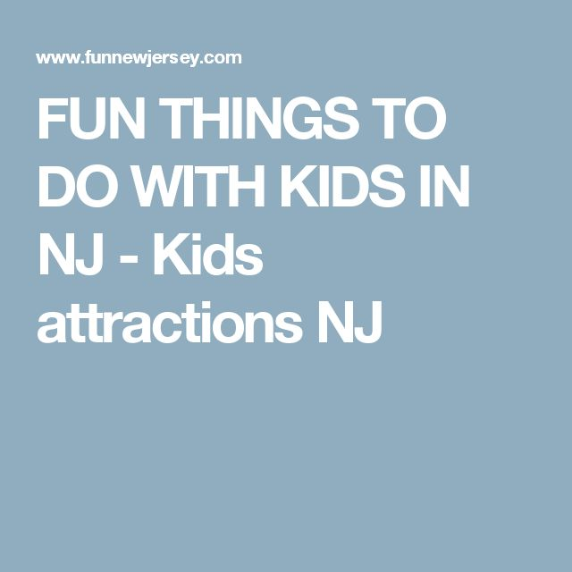 FUN THINGS TO DO WITH KIDS IN NJ - Kids attractions NJ