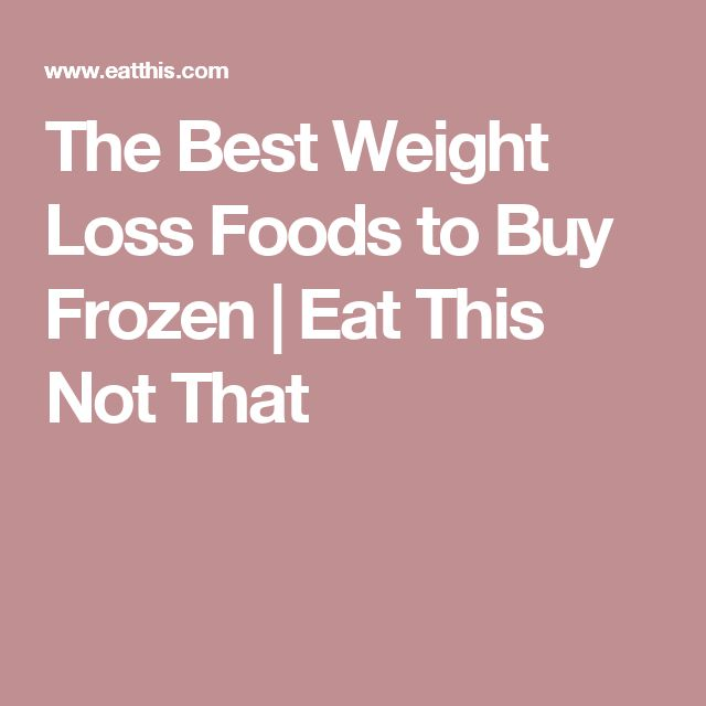 The Best Weight Loss Foods to Buy Frozen | Eat This Not That