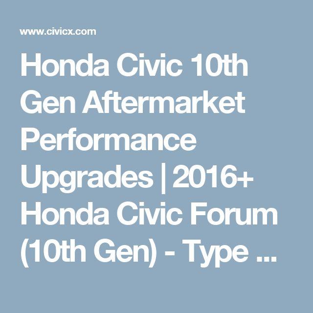 Honda Civic 10th Gen Aftermarket Performance Upgrades | 2016+ Honda Civic Forum (10th Gen) - Type R Forum, Si Forum - CivicX.com