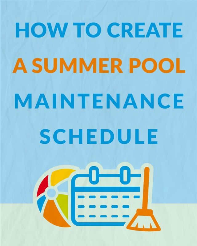 How To Create A Pool Maintenance Schedule Pools Summer