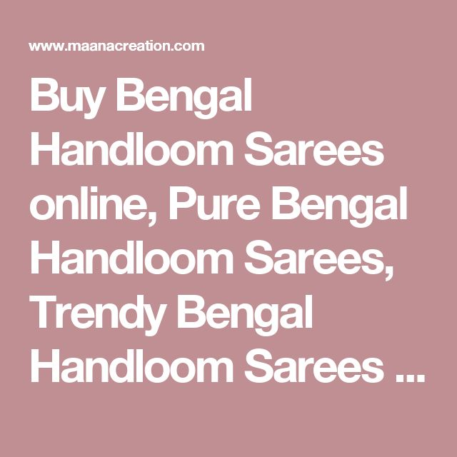 Buy Bengal Handloom Sarees online, Pure Bengal Handloom Sarees, Trendy Bengal Handloom Sarees , online shopping india, sarees , sweets, cameras, shoes, watches, appliances, apparel, sweets online in india | www.maanacreation.com
