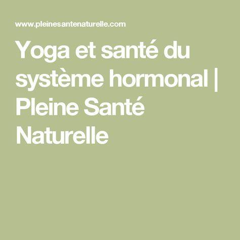 Yoga et santé du système hormonal | Pleine Santé Naturelle