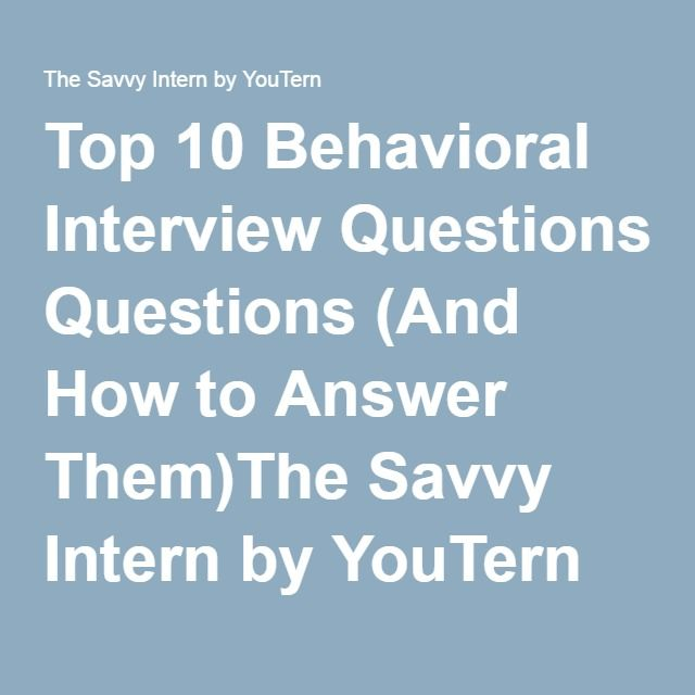 Top 10 Behavioral Interview Questions (And How to Answer Them)The Savvy Intern by YouTern
