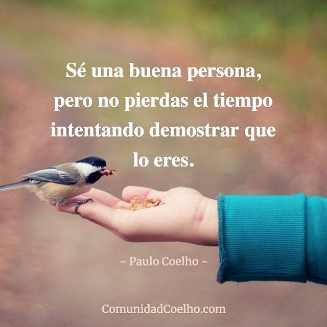 Sé una buena persona pero no pierdas el tiempo intentando demostrar que lo eres. - vía www.instagram.com/ComunidadCoelho | Comunidad Coelho: tu punto de encuentro con los fans de Paulo Coelho