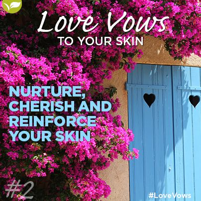 Love Vow no 2: Nurture, Cherish and Reinforce your skin. Make healthy choices for your skin daily, moisturize your dry skin, never sleep with make-up on, and reduce stress levels with walks. Eating healthier will also help your skin look and feel well.