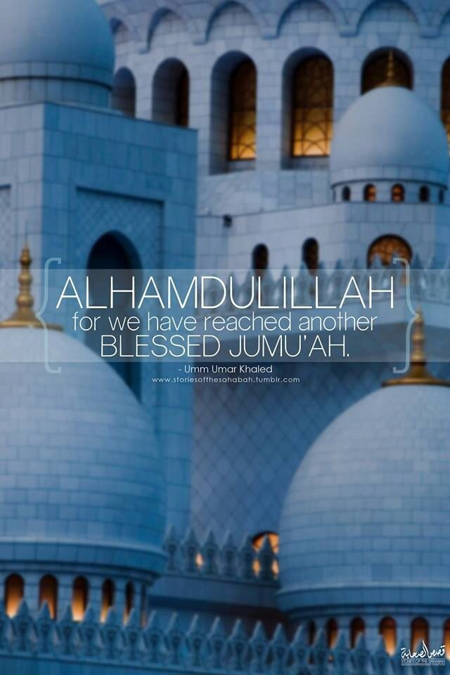 Alhamdulillah, for we have reached another blessed Jumu'ah - Umm Umar Khaled. [by www.storiesofthesahabah.tumblr.com]