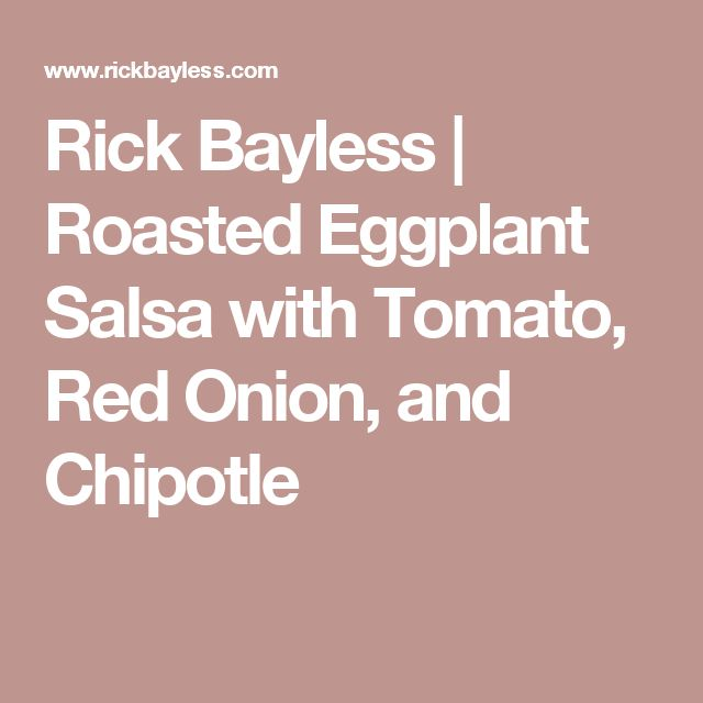 Rick Bayless | Roasted Eggplant Salsa with Tomato, Red Onion, and Chipotle