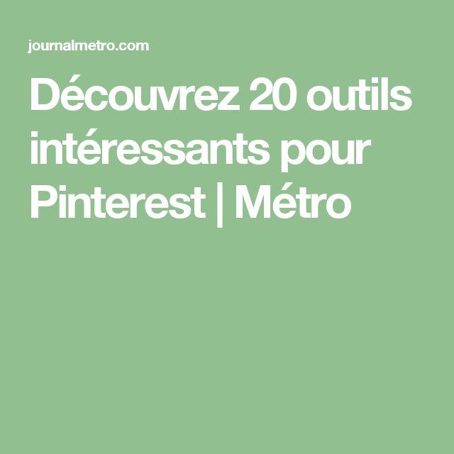 Découvrez 20 outils intéressants pour Pinterest | Métro