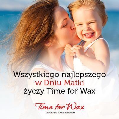 Wszystkiego najlepszego w Dniu Matki życzy Time for Wax :)