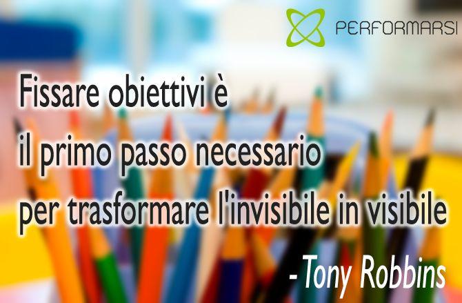 """""""Fissare obiettivi è il primo passo necessario per trasformare l'invisibile in visibile"""" – Anthony Robbins"""