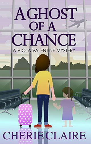 A Ghost Of Chance Viola Valentine Mystery Book 1 By Claire
