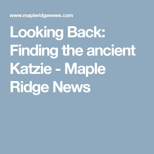 Looking Back: Finding the ancient Katzie - Maple Ridge News