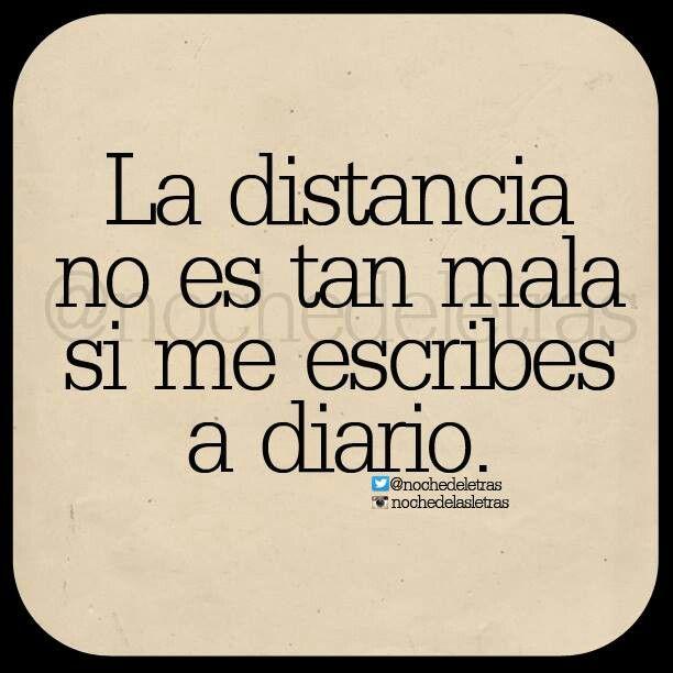 La distancia no es tan mala si me escribes a diario.