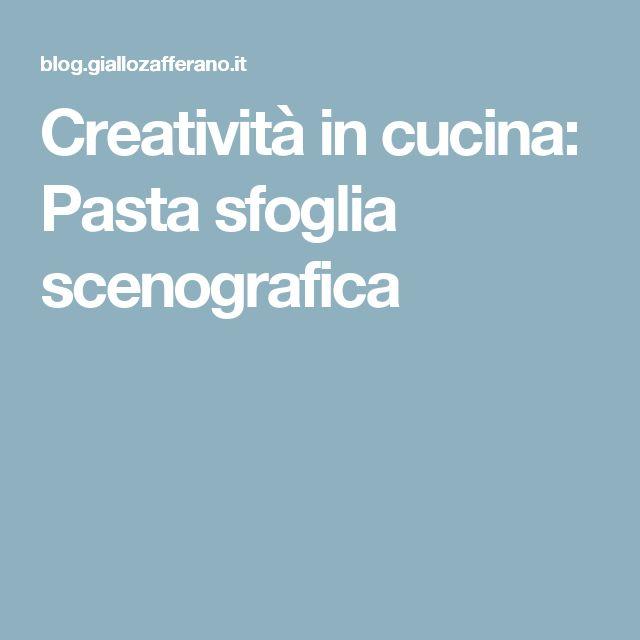 Creatività in cucina: Pasta sfoglia scenografica