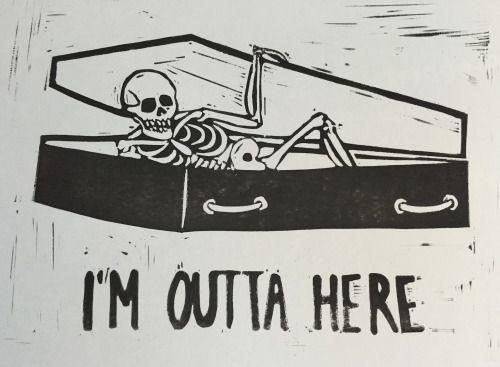 """""""I'm Outta Here."""" - skeleton in coffin casket dead death art"""