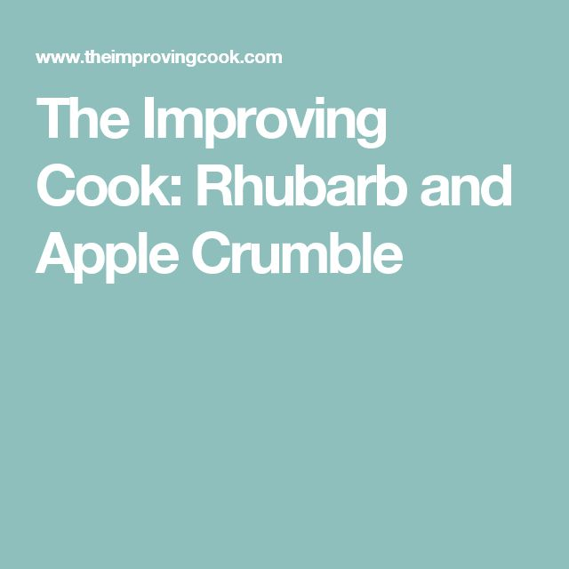 The Improving Cook: Rhubarb and Apple Crumble