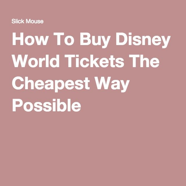 How To Buy Disney World Tickets The Cheapest Way Possible -