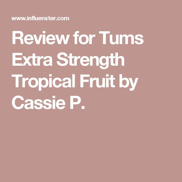 Review for Tums Extra Strength Tropical Fruit by Cassie P.