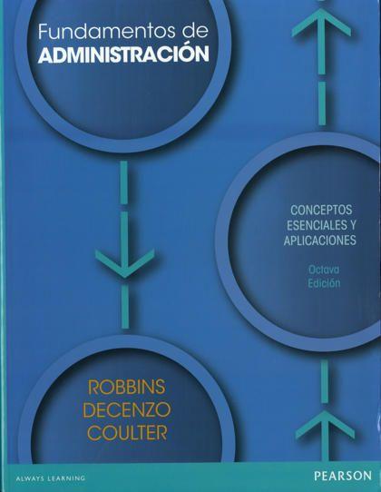 Fundamentos de administración : conceptos esenciales y aplicaciones / Stephen P. Robbins, David A. DeCenzo, Mary Coulter. Pearson Educación, 2013