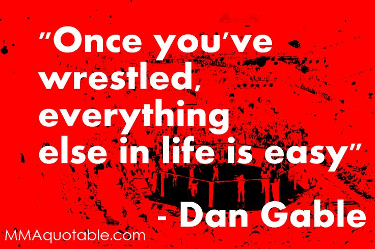 wrestling quotes | Dan Gable on Life Being Easy after Wrestling
