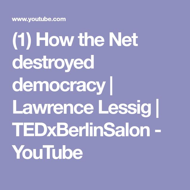 (1) How the Net destroyed democracy   Lawrence Lessig   TEDxBerlinSalon - YouTube
