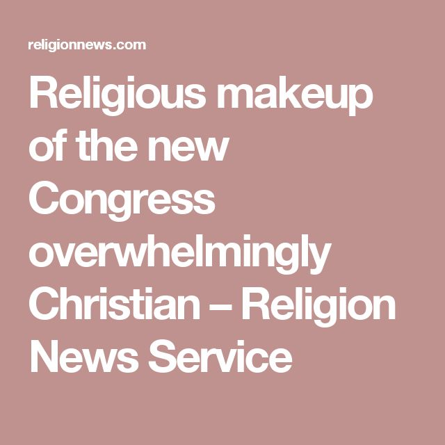 Religious makeup of the new Congress overwhelmingly Christian – Religion News Service