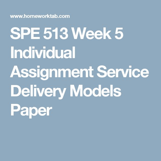SPE 513 Week 5 Individual Assignment Service Delivery Models Paper