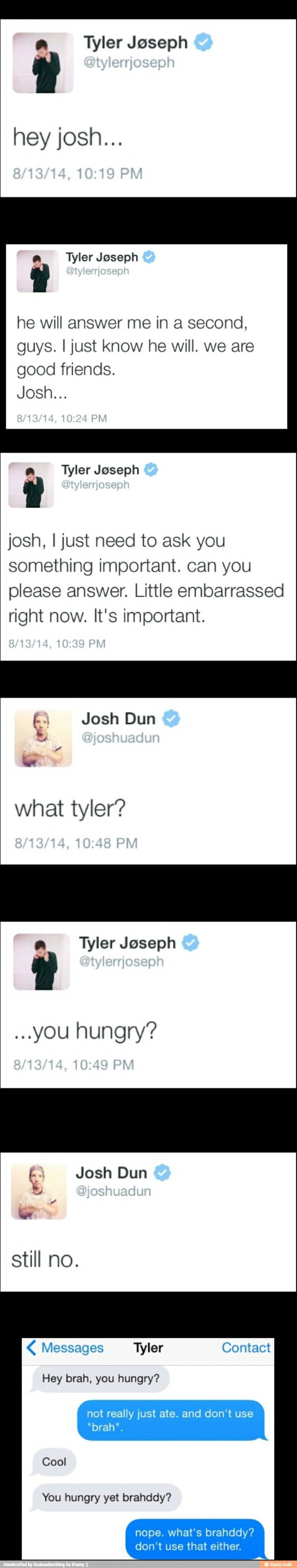 Josh & Tyler lol. Twenty one pilots. Idk why but I am completely obsessed with them.