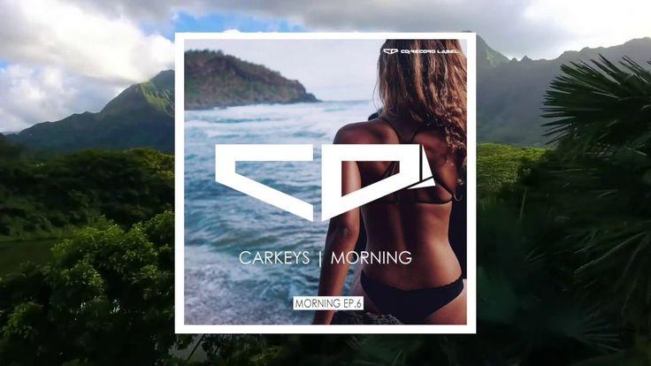 Carkeys - Morning (Original Mix)   Morning EP.6