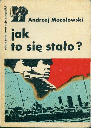 Jak to się stało?, Andrzej Mozołowski, KAW, 1978, http://www.antykwariat.nepo.pl/jak-to-sie-stalo-andrzej-mozolowski-p-14779.html